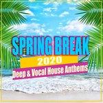 Spring Break 2020: Deep & Vocal House Anthems