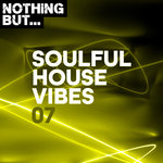 Nothing But... Soulful House Vibes Vol 07