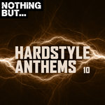Nothing But... Hardstyle Anthems Vol 10