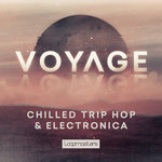 Voyage: Chilled Trip Hop & Electronica (Sample Pack WAV/APPLE/LIVE/REASON)