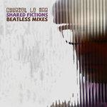 Shared Fictions (Beatless Mixes)