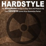Hardstyle - The #Stayhome Session To Stay Save & Pleasure-Up Your Covid19 Corona Virus Quarantine Period (The Ultimate Hardstyle Bangers At Home)