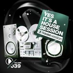 Yes, It's A Housesession Vol 39