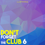 Don't Forget The Club 6