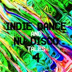Indie Dance And Nu Disco Tales 4