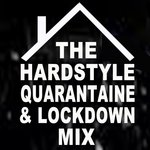 The Hardstyle Quarantaine & Lockdown Mix (Stay Home To Listen To The Popular Hardstyle Bangers)