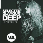 Selected Glamour Deep Episode #9