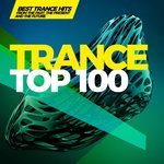 Trance Top 100 - The Best Trance Hits From The Past, The Present And The Future