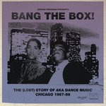 Bang The Box! The (Lost) Story Of Aka Dance Music - Chicago 1987-88