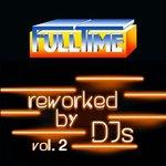 FULLTIME - Reworked By DJs Vol 2