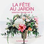 La Fete Au Jardin Selection Lounge Vol 8 (Presented By Kolibri Musique)