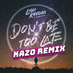 Dont Be Too Late (Kazo Remix)