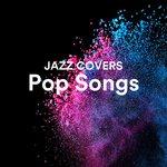Jazz Covers Pop Songs