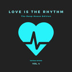 Love Is The Rhythm (The Deep-House Edition) Vol 4