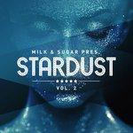 Milk & Sugar Pres.: Stardust Vol 2