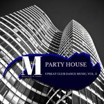Party House - Upbeat Club Dance Music Vol 2