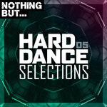 Nothing But... Hard Dance Selections Vol 05