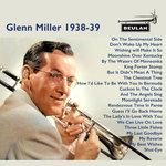 Glenn Miller 1938-39