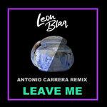 Leave Me (Antonio Carrera Remix)