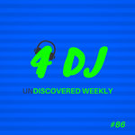 4 DJ/UnDiscovered Weekly #86
