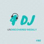 4 DJ/UnDiscovered Weekly #90