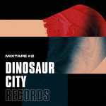 Dinosaur City Mixtape #2