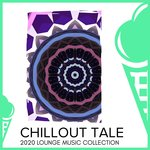Chillout Tale - 2020 Lounge Music Collection