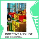 Indecent And Hot - 2020 Lounge Special