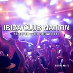 Ibiza Club Nation (Selected By DJ Global Byte)