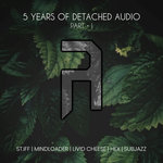 5 Years Of Detached Audio Part I