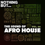 Nothing But... The Sound Of Afro House Vol 06