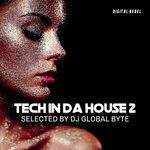 Tech In Da House 2 (Selected By DJ Global Byte)