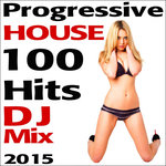 Progressive House 100 Hits DJ Mix 2015