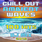 Chill Out Ambient Waves 100 Hits DJ Mix 2015