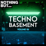 Nothing But... Techno Basement Vol 06