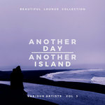 Another Day, Another Island (Beautiful Lounge Collection) Vol 3