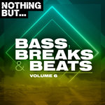 Nothing But... Bass, Breaks & Beats Vol 06