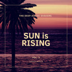 Sun Is Rising (The Deep-House Shakers) Vol 3
