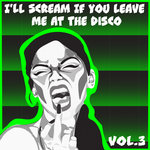 I'll Scream If You Leave Me At The Disco Vol 3