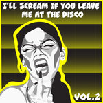 I'll Scream If You Leave Me At The Disco Vol 2