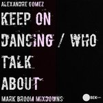 Keep On Dancing/Who Talk About (Mark Broom Mixdowns)