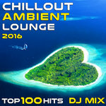 Chill Out Ambient Lounge 2016 (Top 100 Hits + 4hr DJ Mix)