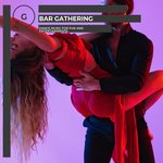 Bar Gathering - Dance Music For Fun And Entertainments