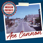 American Portraits: Ace Cannon