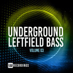 Underground Leftfield Bass Vol 03