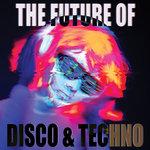 The Future Of Disco & Techno