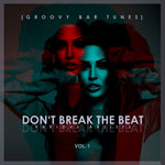 Don't Break The Beat (Groovy Bar Tunes) Vol 1