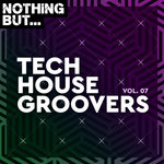 Nothing But... Tech House Groovers Vol 07