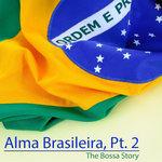 Alma Brasileira Pt 2 (The Bossa Story)