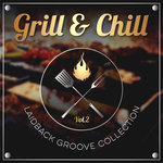 Grill & Chill Vol 2 - Laidback Groove Collection